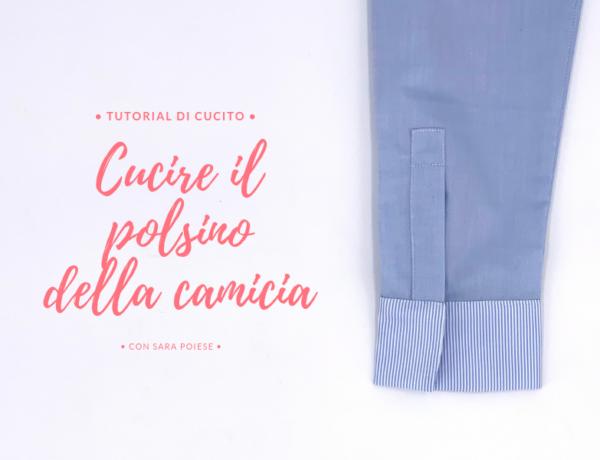 Cucire il polsino della camicia con Sara Poiese