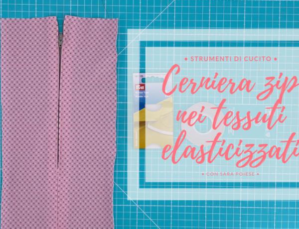 Wonder tape tutorial | cucire la cerniera zip nei tessuti elasticizzati | con Sara Poiese