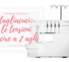 Corso di tagliacuci | le tensioni della tagliacuci | il piedino tagliacuci per la macchina da cucire | con Sara Poiese