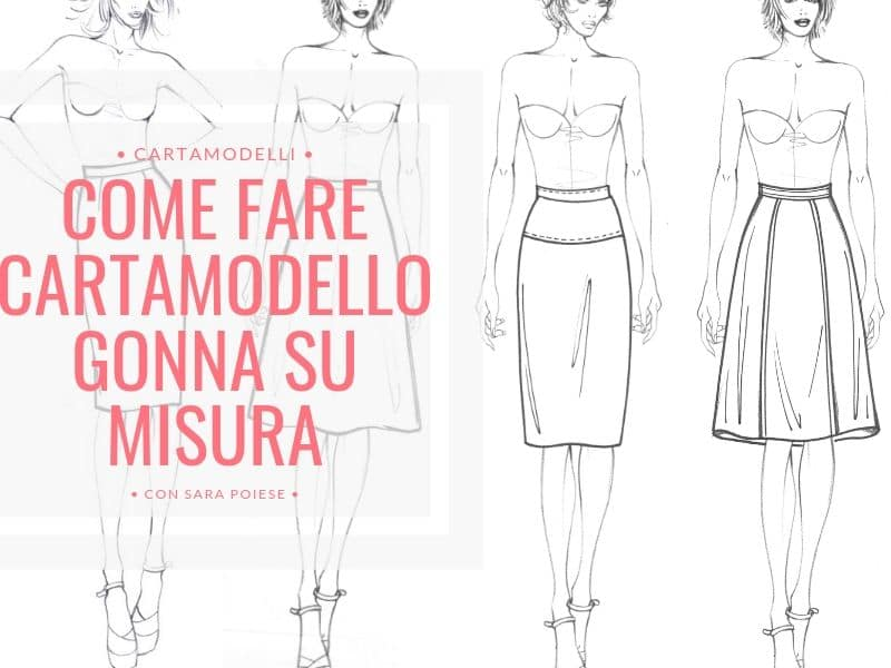 disegnare cartamodello gonna su misura con Sara Poiese