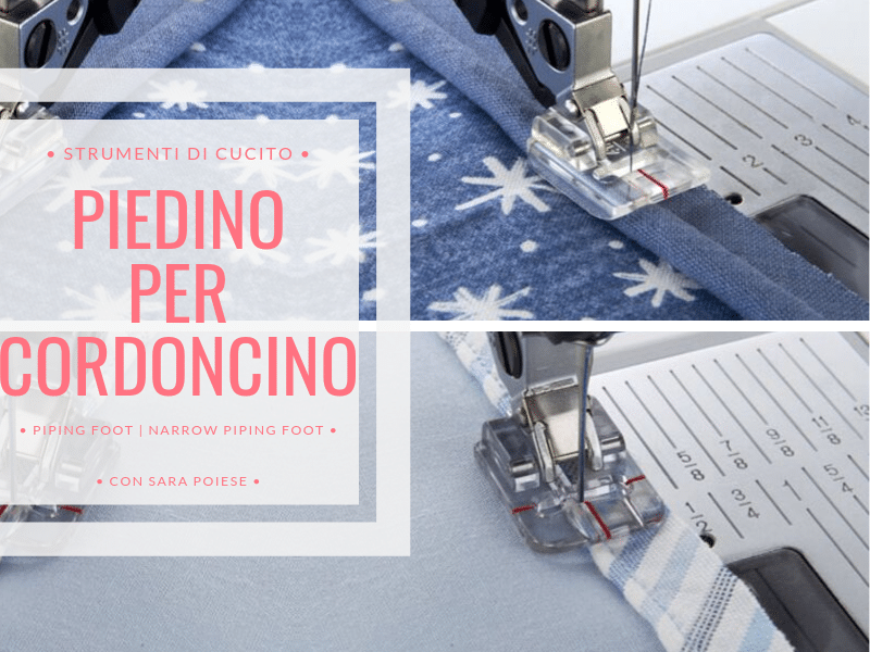 BLOG | piedino per cordoncino | piping foot e narrow piping foot | in sartoria con Sara Poiese