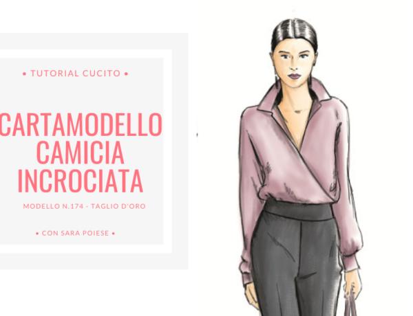 cartamodello camicia incrociata - taglio d'oro modello 174 - tutorial sartoria con Sara Poiese